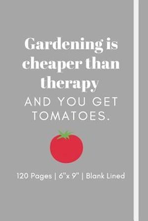 Gardening is cheaper than therapy and you get tomatoes.
