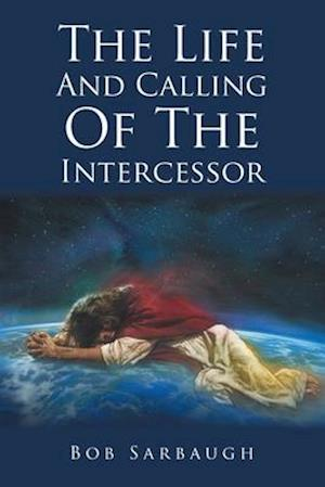 The Life And Calling Of The Intercessor