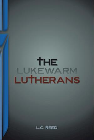 The Lukewarm Lutherans