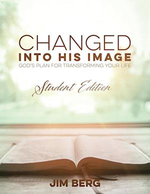 Changed into His Image: God's Plan for Transforming Your Life