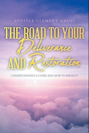 The Road to Your Deliverance and Restoration: Understanding a Curse and How to Break It