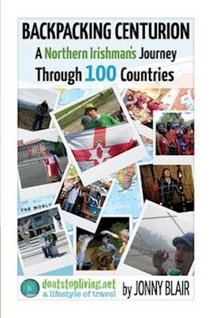 Backpacking Centurion - A Northern Irishman's Journey Through 100 Countries, Volume 1