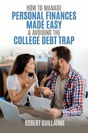 How to Manage Personal Finances Made Easy & Avoiding the College Debt Trap