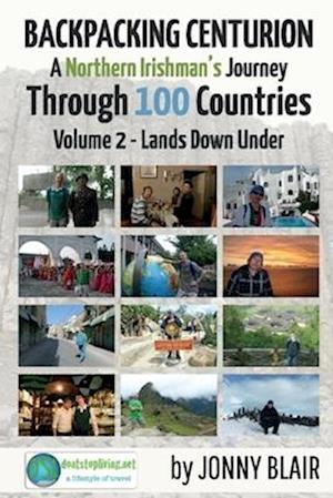 Backpacking Centurion - A Northern Irishman's Journey Through 100 Countries, Volume 2