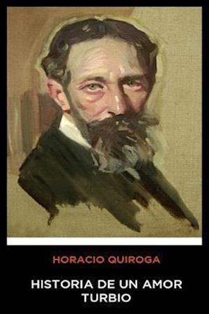 Horacio Quiroga - Historia de un Amor Turbio