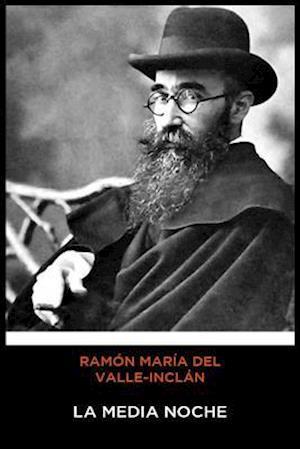 Ramón María del Valle-Inclán - La Medianoche