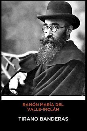 Ramón María del Valle-Inclán - Tirano Banderas