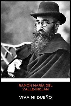 Ramón María del Valle-Inclán - Viva mi Dueño