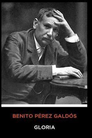 Benito Pérez Galdós - Gloria