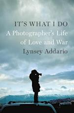 It's What I Do af Lynsey Addario