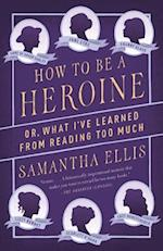 How to Be a Heroine af Samantha Ellis