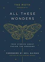 The Moth Presents All These Wonders (Moth Presents)