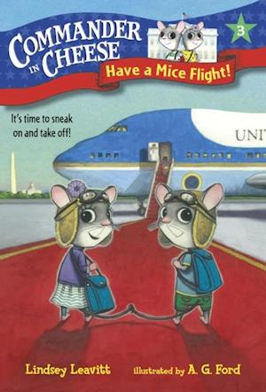 Commander in Cheese #3: Have a Mice Flight! af Lindsey Leavitt