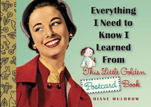 Bog, ukendt format Everything I Need to Know I Learned from This Little Golden Postcard Book af Diane Muldrow