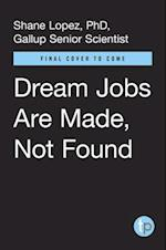Dream Jobs Are Made, Not Found