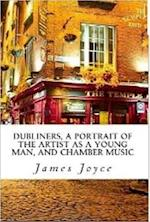Dubliners, A Portrait of the Artist as a Young Man, and Chamber Music [