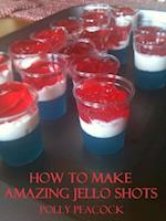 How to Make Amazing Delicious Jello Shots for Parties