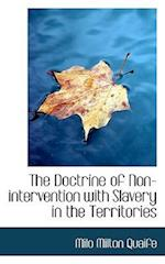 The Doctrine of Non-Intervention with Slavery in the Territories af Milo Milton Quaife