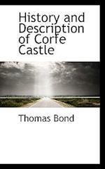 History and Description of Corfe Castle af Thomas Bond