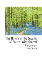 The History of the Suburbs of Exeter af Charles Worthy