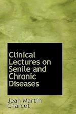 Clinical Lectures on Senile and Chronic Diseases af Jean Martin Charcot