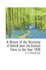A History of the University of Oxford from the Earliest Times to the Year 1530 af H. C. Maxwell Lyte