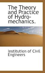 The Theory and Practice of Hydro-Mechanics af Civil Enginners of Great Britain, Institution Of Civil Engineers