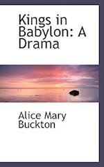 Kings in Babylon af Alice Mary Buckton