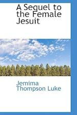 A Sequel to the Female Jesuit af Jemima Thompson Luke