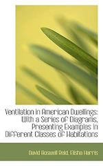 Ventilation in American Dwellings: With a Series of Diagrams, Presenting Examples in Different Class