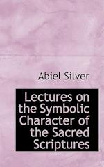 Lectures on the Symbolic Character of the Sacred Scriptures af Abiel Silver