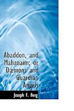Abaddon, and Mahanaim; Or Daemons and Guardian Angels af Joseph F. Berg