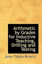 Arithmetic by Grades for Inductive Teaching, Drilling and Testing af John Tilden Prince