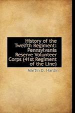 History of the Twelfth Regiment: Pennsylvania Reserve Volunteer Corps 41st Regiment of the Line af Martin D. Hardin