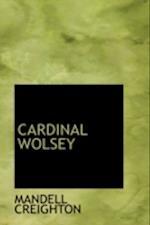 Cardinal Wolsey af Mandell Creighton