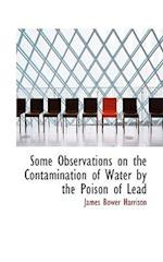 Some Observations on the Contamination of Water by the Poison of Lead af James Bower Harrison