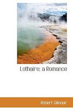Lothaire; A Romance af Robert Gilmour