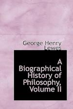 A Biographical History of Philosophy, Volume II af George Henry Lewes