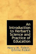 An Introduction to Herbart's Science and Practice of Education af Henry M. Felkin
