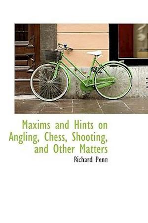 Maxims and Hints on Angling, Chess, Shooting, and Other Matters