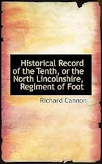 Historical Record of the Tenth, or the North Lincolnshire, Regiment of Foot af Richard Cannon