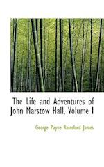 The Life and Adventures of John Marstow Hall, Volume I