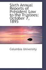 Sixth Annual Reports of President Low to the Trustees