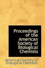 Proceedings of the American Society of Biological Chemists af American Society of Biological Chemists, Americ Society Of Biological Chemists