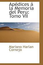Apédices á la Memoria del Peru: Tomo VII af Mariano Harlan Cornejo