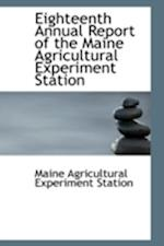 Eighteenth Annual Report of the Maine Agricultural Experiment Station