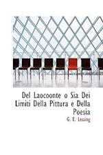 Del Laocoonte o Sia Dei Limiti Della Pittura e Della Poesia