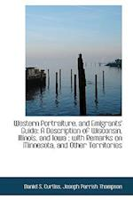 Western Portraiture, and Emigrants' Guide af Daniel S. Curtiss