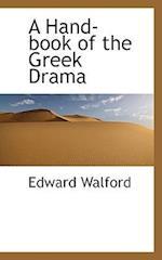 A Hand-Book of the Greek Drama af Edward Walford