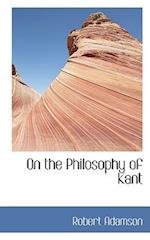 On the Philosophy of Kant af Robert Adamson